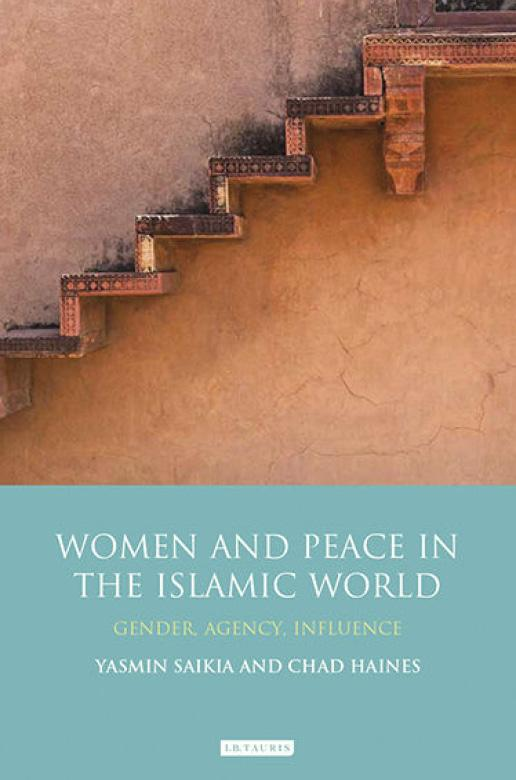 Women and Peace in the Islamic World: Gender, Agency and Influence