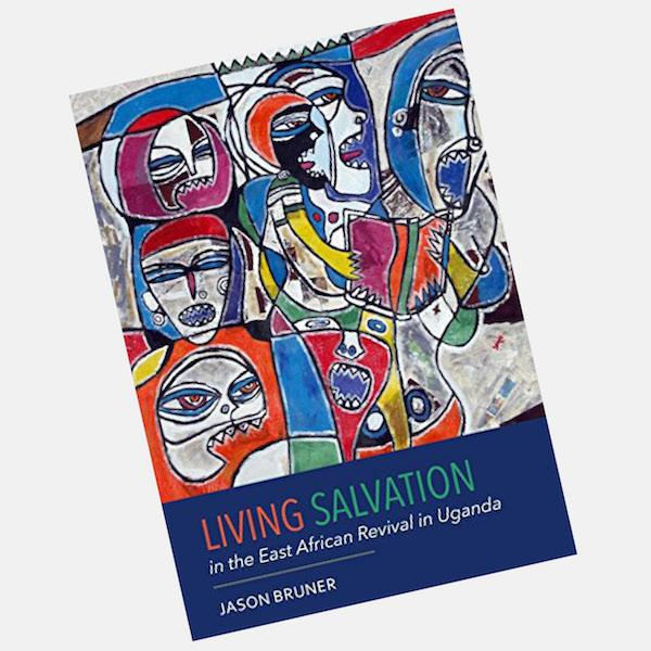Living Salvation in the East African Revival in Uganda by Jason Bruner