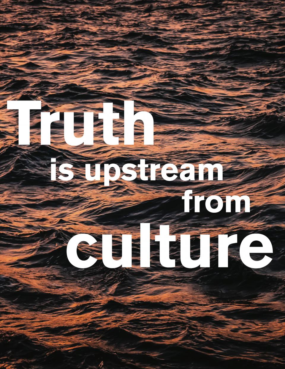 Truth is upstream from culture
