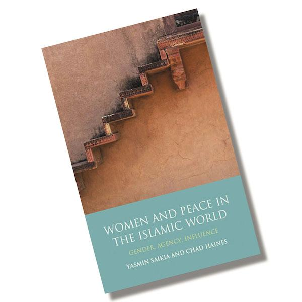 Women and Peace in the Islamic World Gender, Agency and Influence