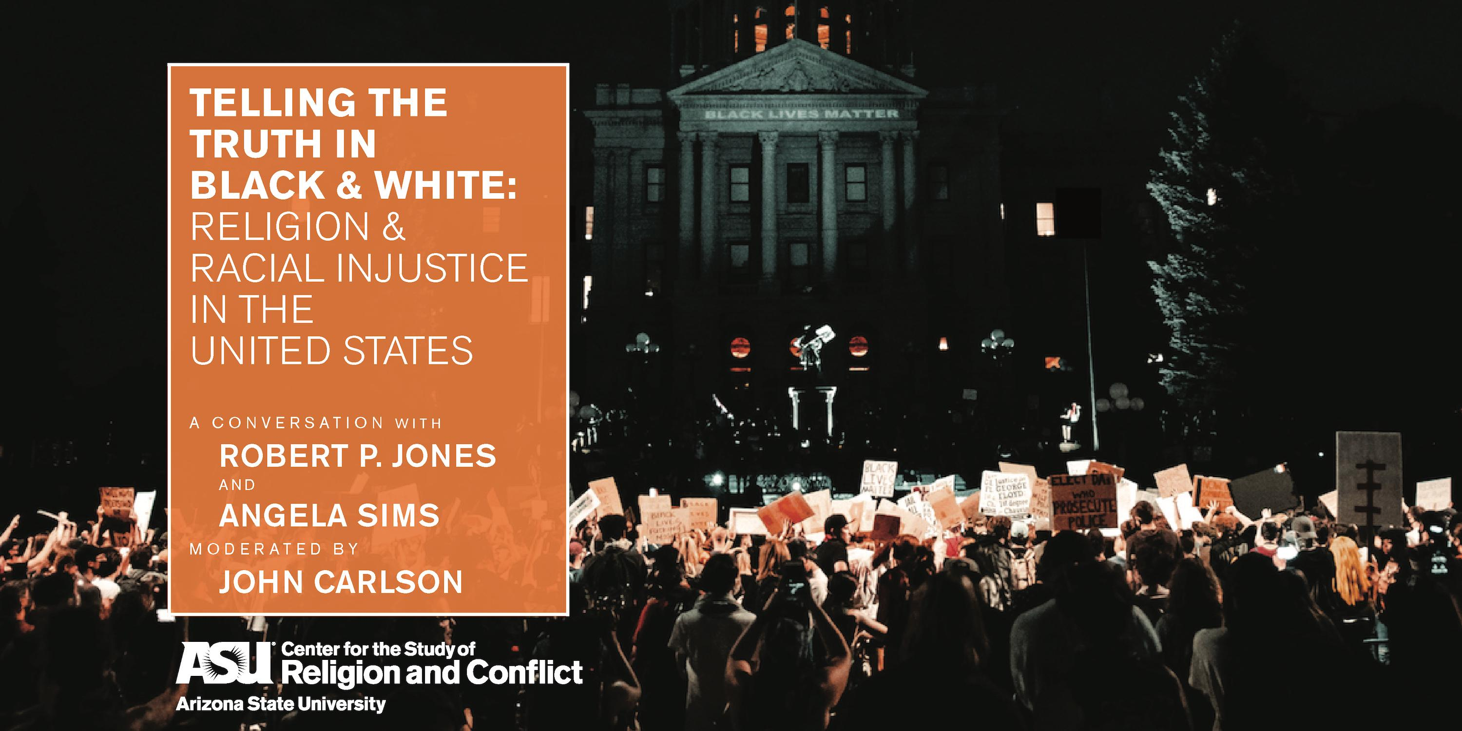 Telling the Truth in Black and White: Religion and Racial Injustice in the United States A conversation with Robert P. Jones & Angela Sims